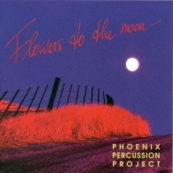 PHOENIX PERCUSSION PROJECT - Flowers to the Moon