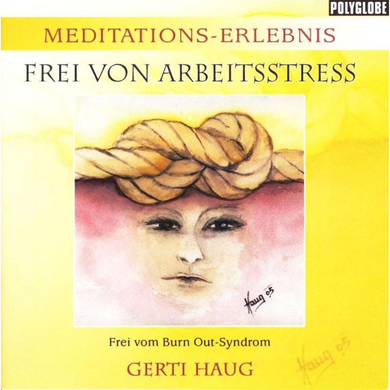 """HAUG GERTI - Meditationserlebnis """"Frei von Arbeitsstress & Burnout Syndrom"""""""