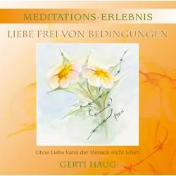 """HAUG GERTI - Meditationserlebnis """"Liebe Frei von Bedingungen"""""""