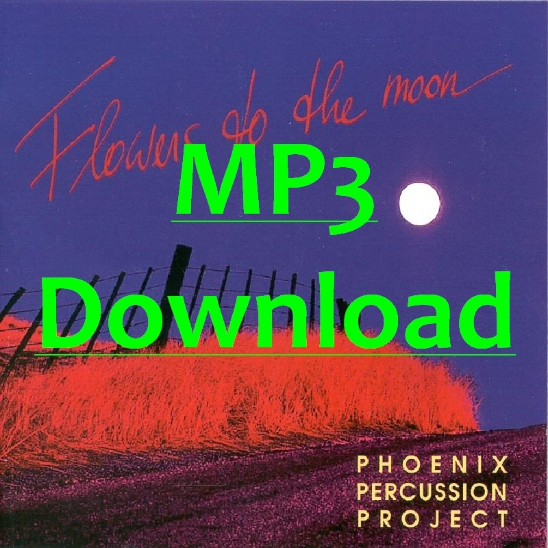 PHOENIX PERCUSSION PROJECT - Flowers to the Moon - MP3