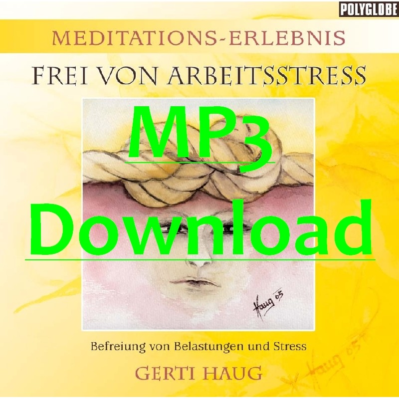 """HAUG GERTI - Meditationserlebnis """"Frei von Arbeitsstress & Burnout Syndrom"""" - MP3"""